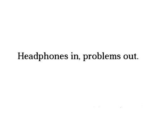 out, headphones, music and problems