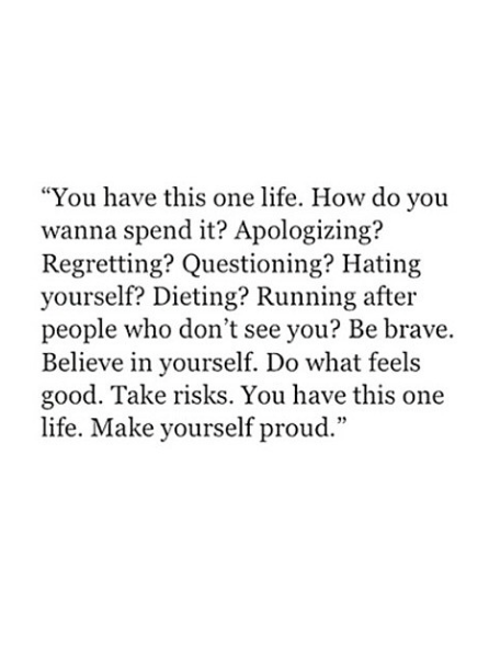 take risks, motivations, live and believe in yourself