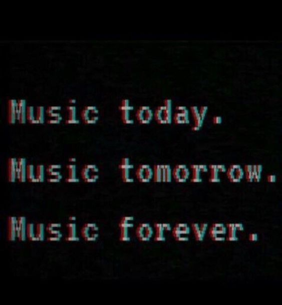 tomorrow, music, forever and day